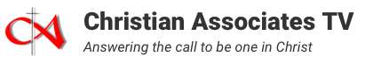 Christian Associates TV: Answering the call to be one in Christ